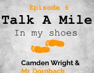 Talk A Mile Podcast: Episode 6